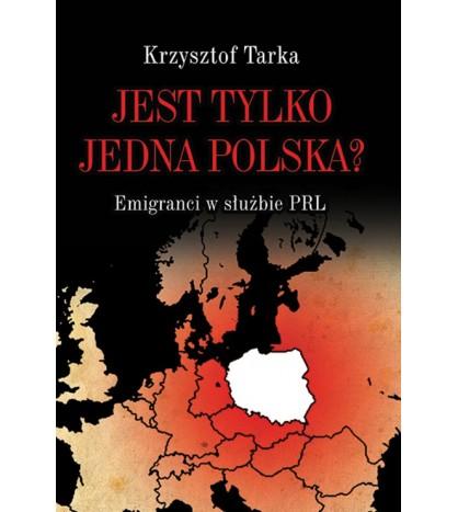Jest tylko jedna Polska Emigranci w służbie PRL