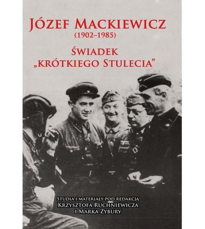 Józef Mackiewicz 1902-1985. Świadek krótkiego stulecia. Studia i materiały