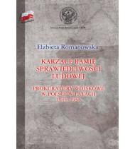 Karzące ramię sprawiedliwości ludowej. Prokuratury wojskowe w Polsce w latach 1944-1955