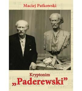 Kryptonim Paderewski. Tajemnice ostatnich lat Mistrza