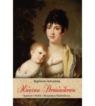 Księżna Dominikowa. Opowieść o Teofili z Morawskich Radziwiłłowej