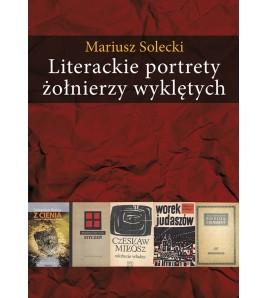Literackie portrety żołnierzy wyklętych. Esej o literaturze polskiej lat 1948-2010