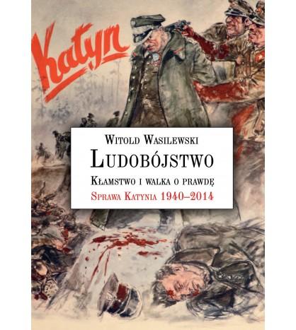 Ludobójstwo. Kłamstwo i walka o prawdę. Sprawa Katynia 1940-2014