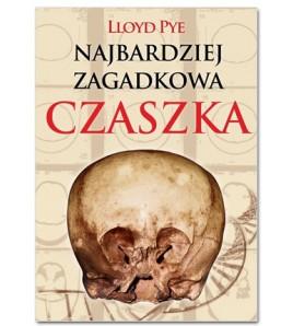 Najbardziej zagadkowa czaszka. Zdumiewająca historia jednej z największych tajemnic XX wieku