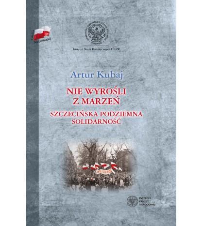 Nie wyrośli z marzeń - Szczecińska podziemna Solidarność
