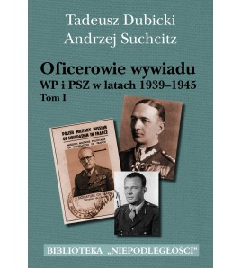 Oficerowie wywiadu WP i PSZ w latach 1939-1945 tom I