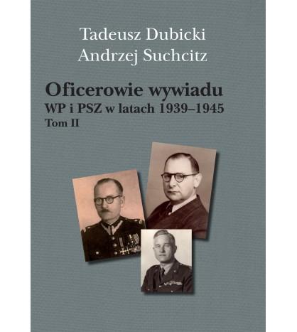 Oficerowie wywiadu WP i PSZ w latach 1939-1945 tom II