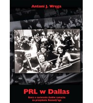 PRL w Dallas. Rzecz o zacieraniu śladów zamachu na prezydenta Kennedy`ego