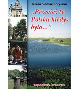 Przecież tu Polska kiedyś była... Reportaże kresowe