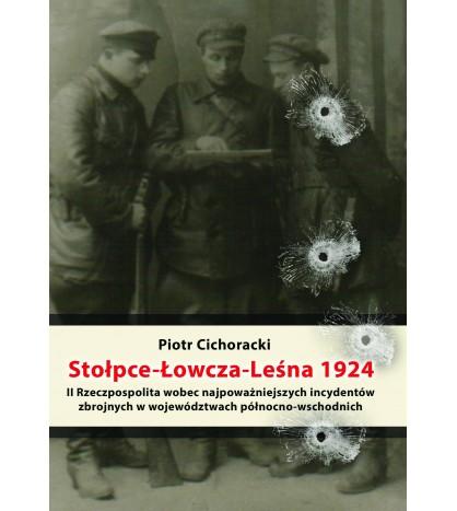 Stołpce-Łowcza-Leśna. II Rzeczpospolita wobec najpoważniejszych incydentów zbrojnych w województwach północno-wschodnich