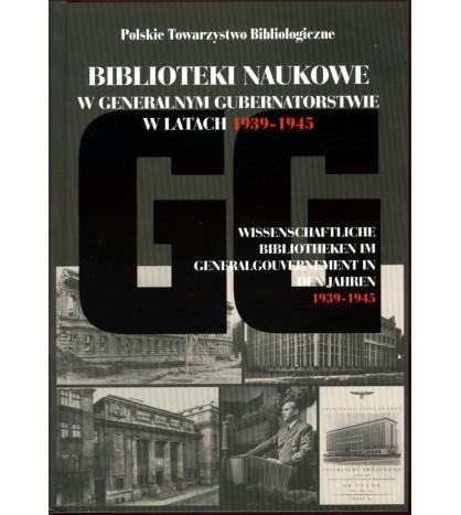 Biblioteki naukowe w generalnym gubernatorstwie w latach 1939-1945...