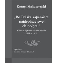 Bo Polska zapamięta najdroższe swe chłopięta. Wiersze i piosenki żołnierskie 1919-1920