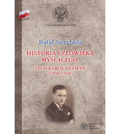Historia człowieka myślącego. Lech Karol Neyman (1908-1948). Biografia polityczna
