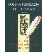 Polska Fundacja Kulturalna. 40-lecie działalności wydawniczej 1963-2003