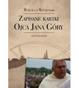Zapisane kartki ojca Jana Góry. Antologia