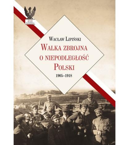 Walka zbrojna o niepodległość Polski 1905–1918