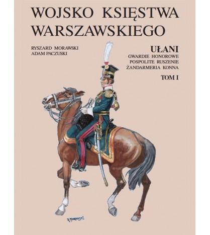 Wojsko Księstwa Warszawskiego. Ułani, gwardie honorowe, pospolite ruszenie, żandarmeria konna. Tom I-II