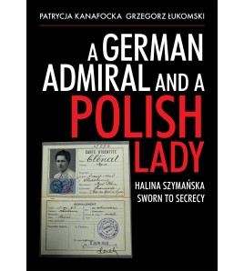 A German Admiral and a Polish Lady. Halina Szymańska. Sworn to Secrecy
