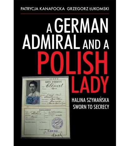 A German Admiral and a Polish Lady. Halina Szymańska. Sworn to Secrecy