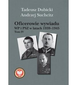 Oficerowie wywiadu WP i PSZ w latach 1939–1945. Tom IV