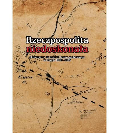 Rzeczpospolita niedoskonała. Dokumenty do historii buntu społecznego w latach 1930-1935