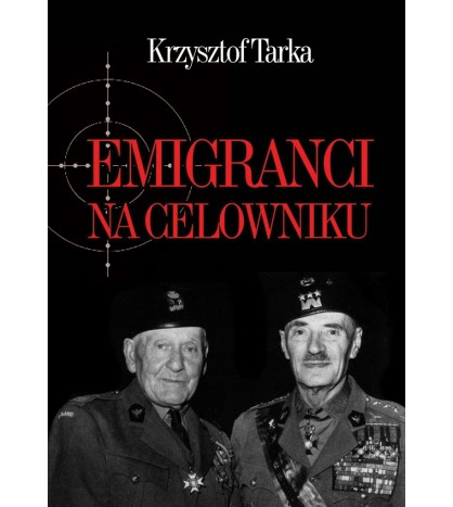 Emigranci na celowniku. Władze Polski Ludowej wobec wychodźstwa